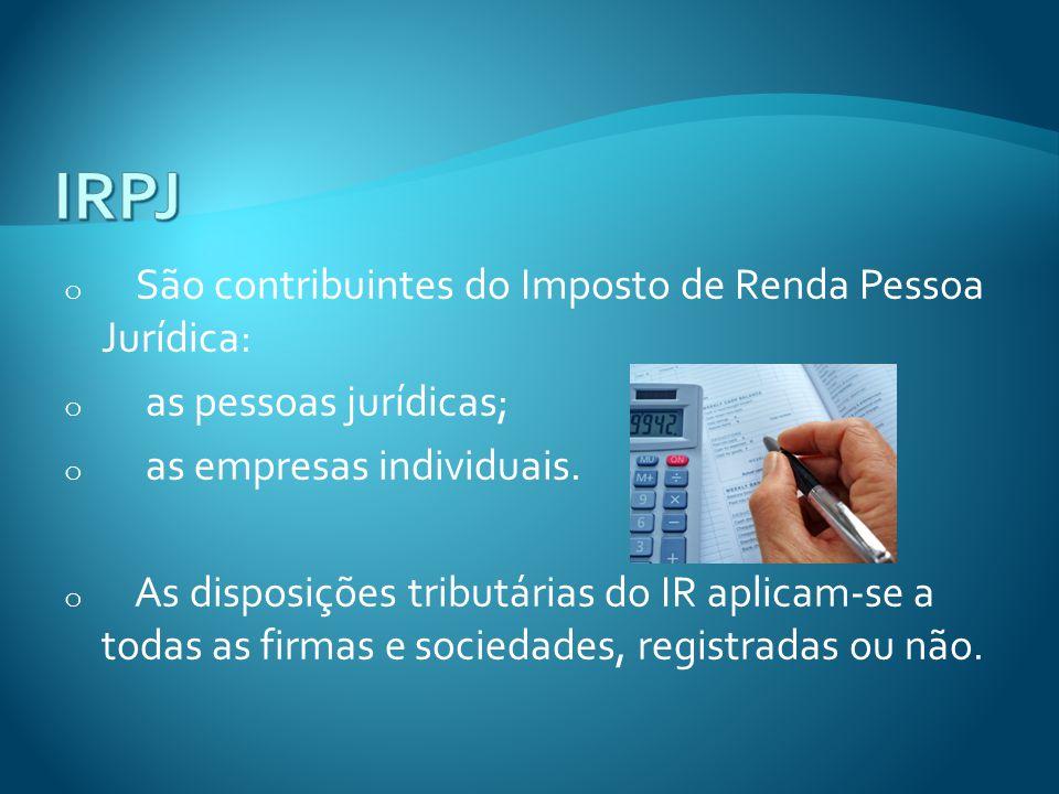 IRPJ São contribuintes do Imposto de Renda Pessoa Jurídica: