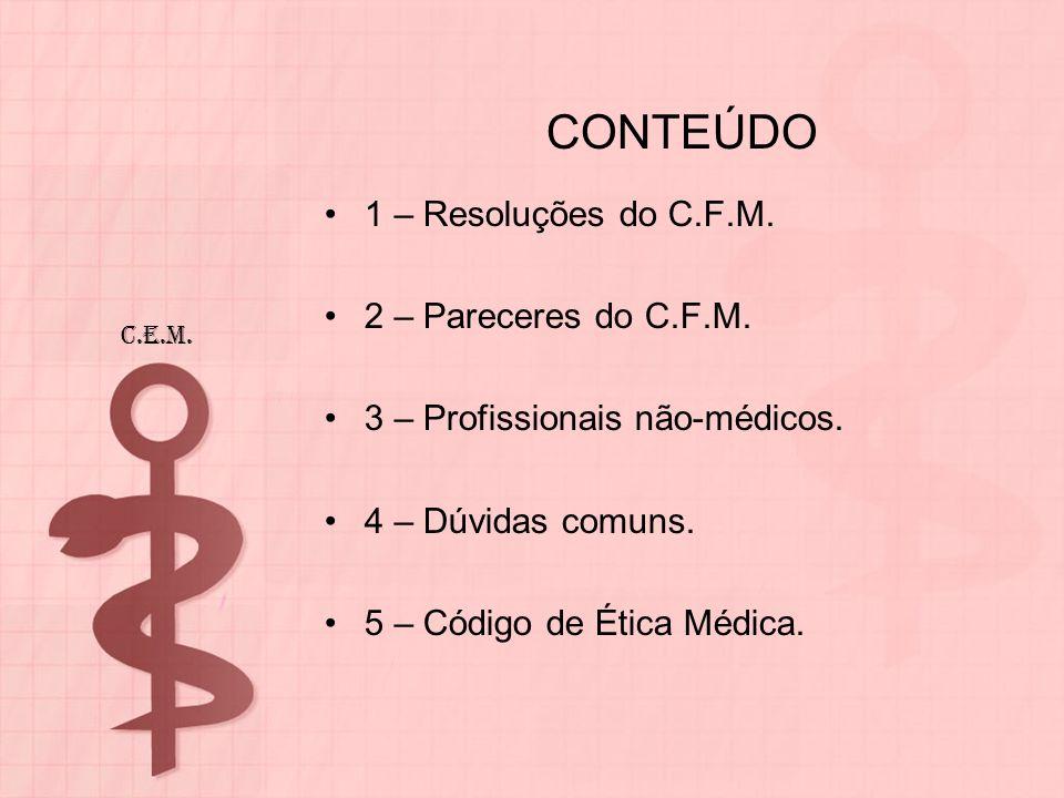 CONTEÚDO 1 – Resoluções do C.F.M. 2 – Pareceres do C.F.M.