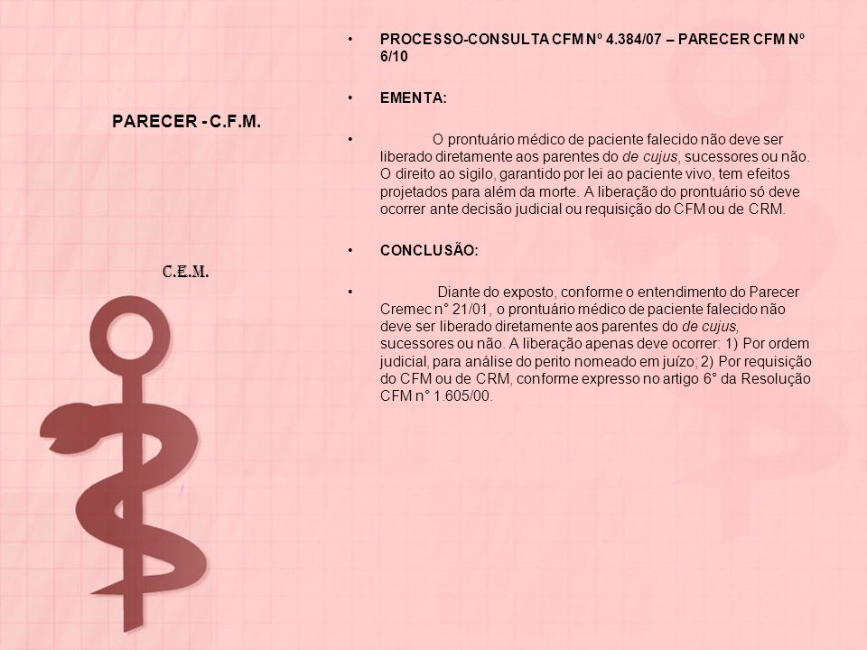 PARECER - C.F.M. PROCESSO-CONSULTA CFM Nº 4.384/07 – PARECER CFM Nº 6/10. EMENTA: