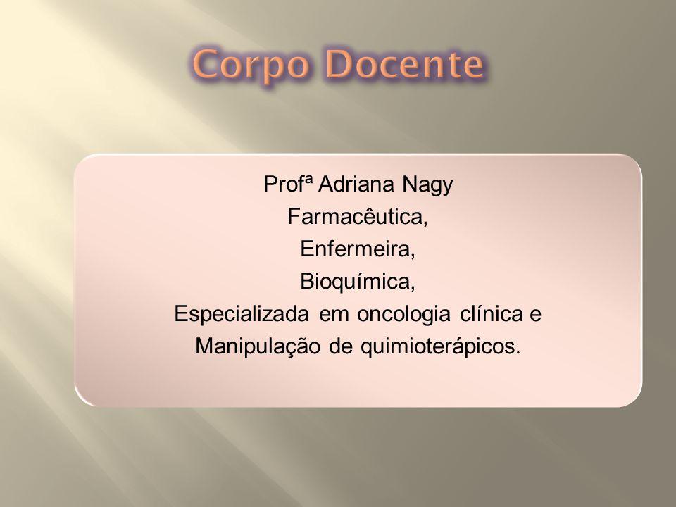 Corpo Docente Profª Adriana Nagy Farmacêutica, Enfermeira, Bioquímica,