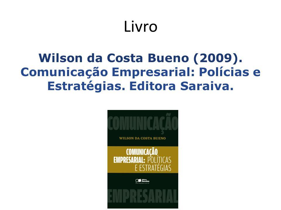 Livro Wilson da Costa Bueno (2009). Comunicação Empresarial: Polícias e Estratégias.