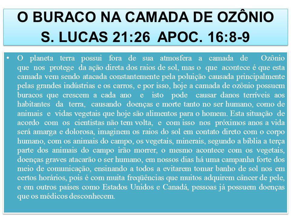 O BURACO NA CAMADA DE OZÔNIO S. LUCAS 21:26 APOC. 16:8-9