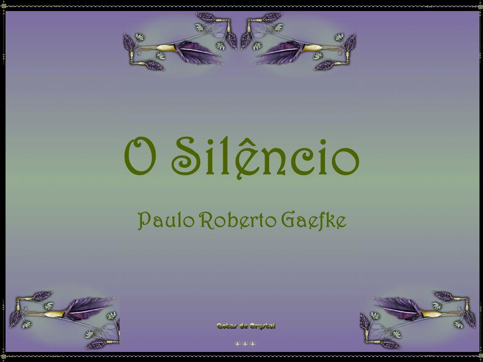 O Silêncio Paulo Roberto Gaefke