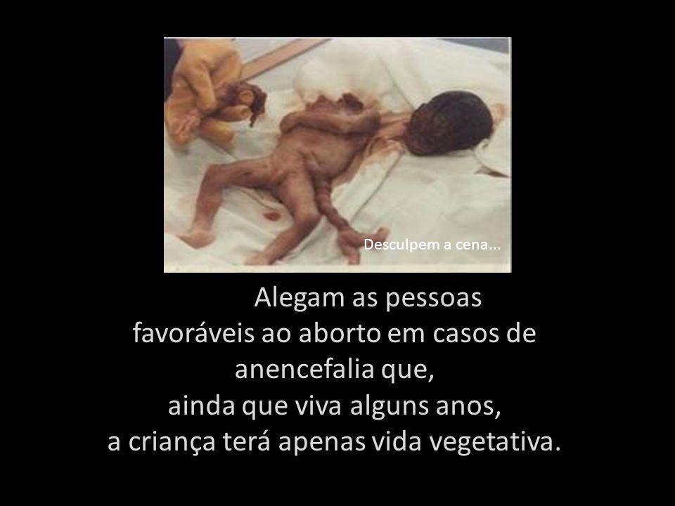 favoráveis ao aborto em casos de anencefalia que,