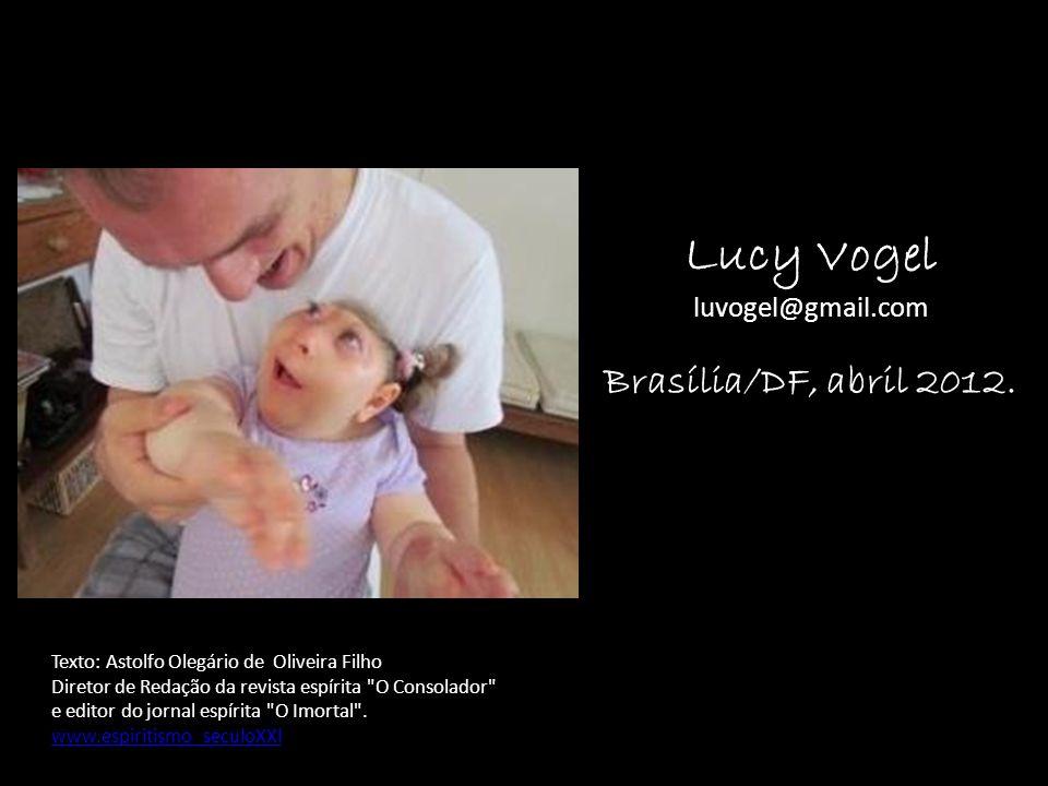 Lucy Vogel Brasília/DF, abril 2012. luvogel@gmail.com