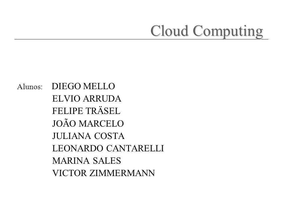 Cloud Computing ELVIO ARRUDA FELIPE TRÄSEL JOÃO MARCELO JULIANA COSTA