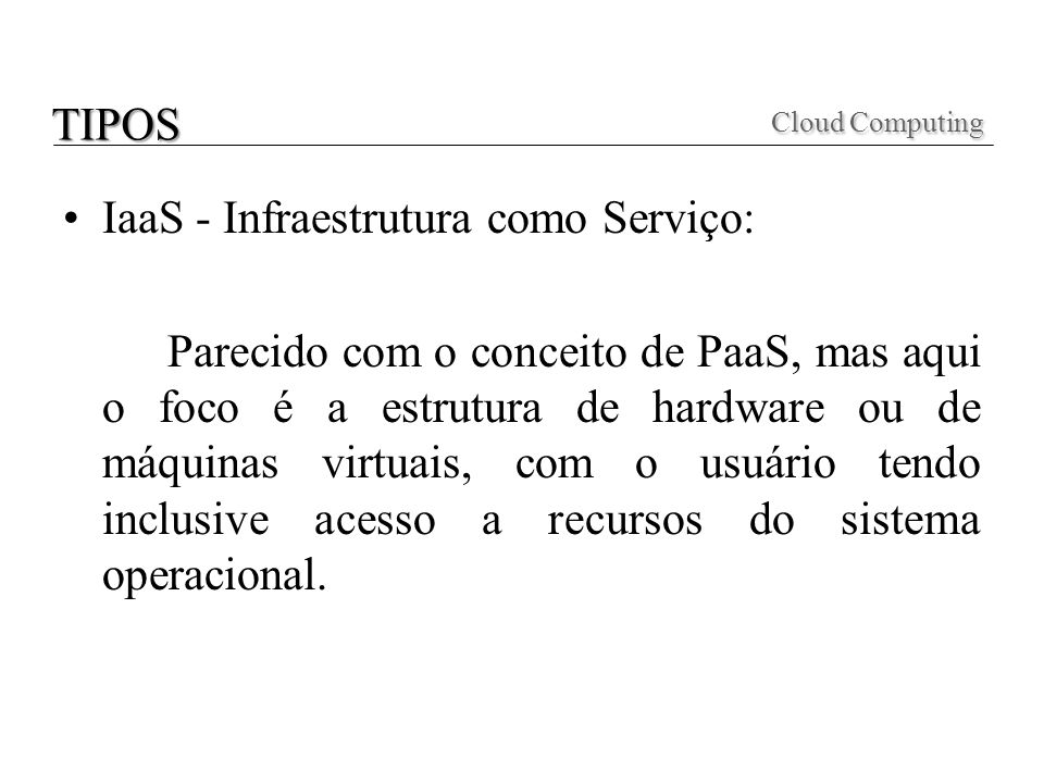 Cloud Computing TIPOS IaaS - Infraestrutura como Serviço: