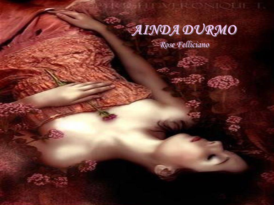 AINDA DURMO Rose Felliciano