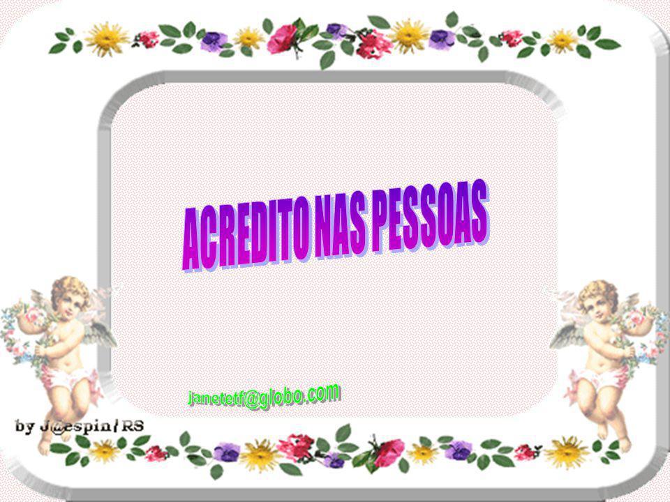ACREDITO NAS PESSOAS janetetf@globo.com