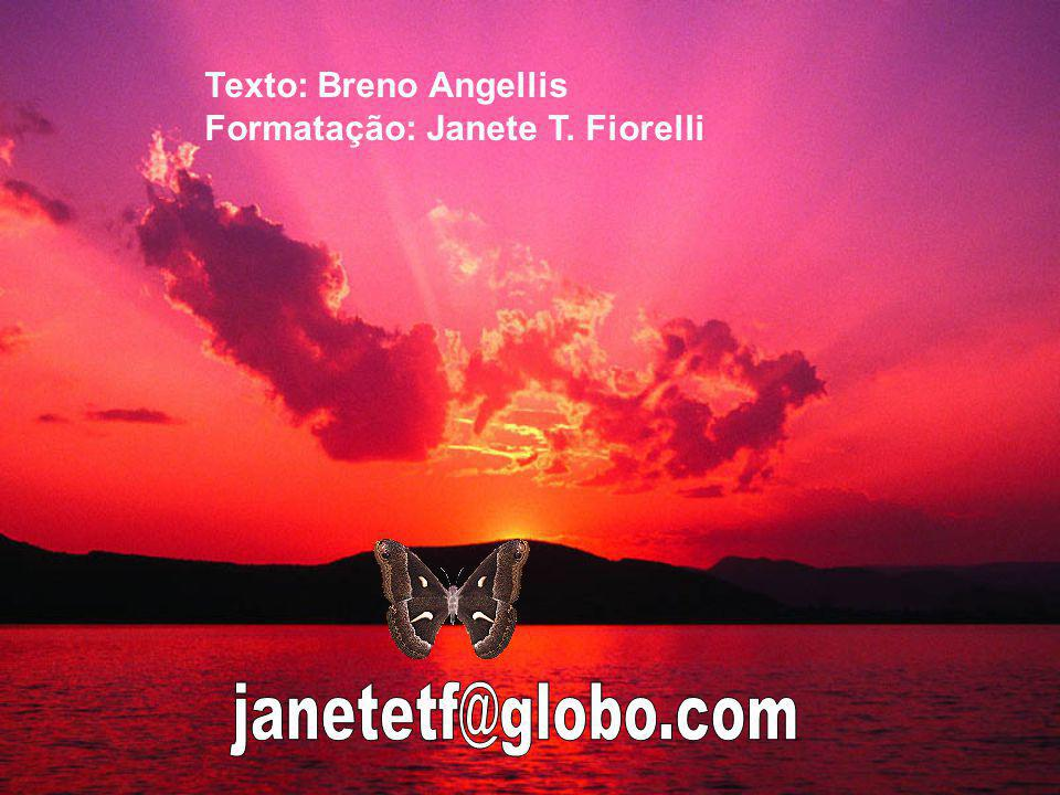 janetetf@globo.com Texto: Breno Angellis