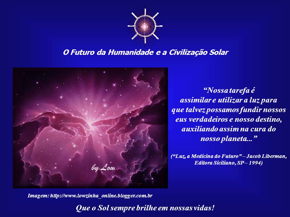 ☼ Nossa tarefa é assimilar e utilizar a luz para