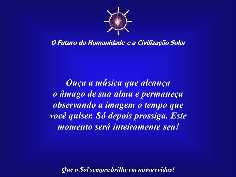 ☼ Ouça a música que alcança o âmago de sua alma e permaneça