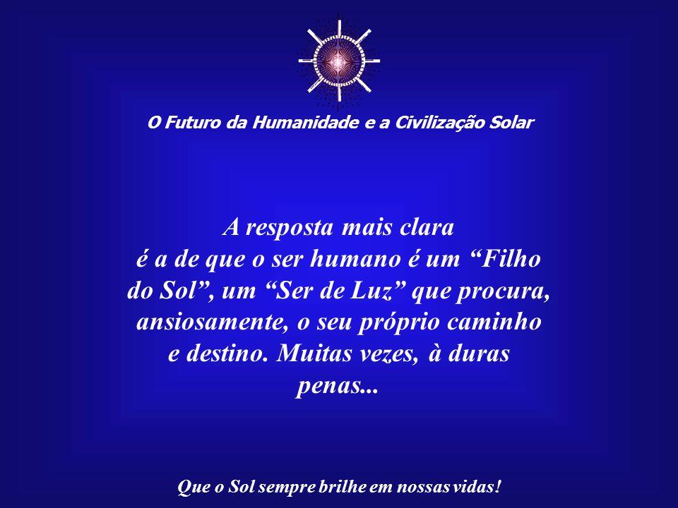 ☼ A resposta mais clara é a de que o ser humano é um Filho