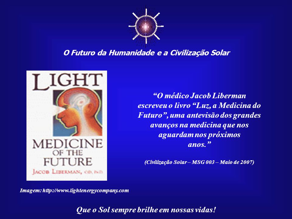 ☼ O médico Jacob Liberman escreveu o livro Luz, a Medicina do