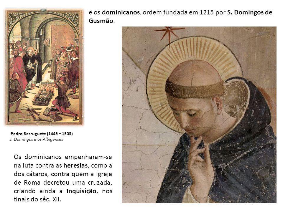 e os dominicanos, ordem fundada em 1215 por S. Domingos de Gusmão.