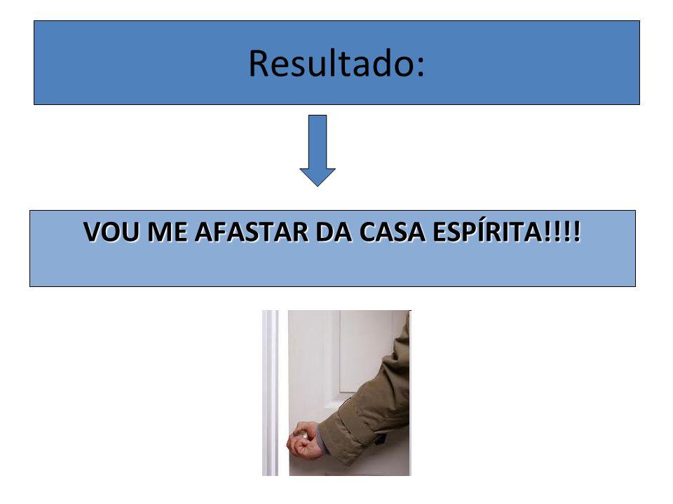 VOU ME AFASTAR DA CASA ESPÍRITA!!!!