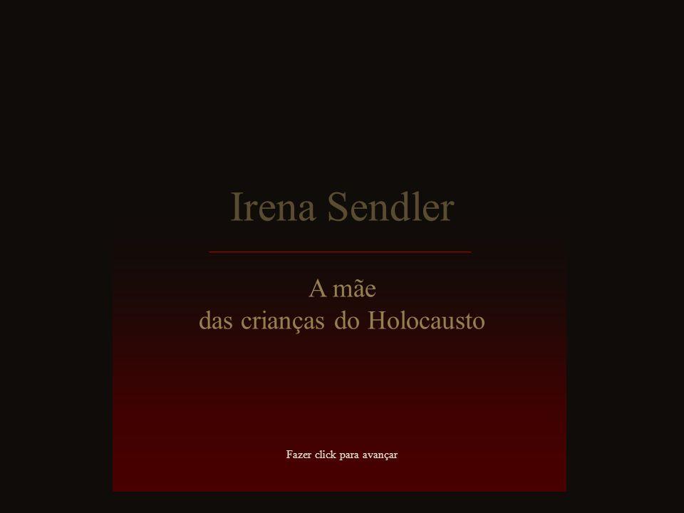 Irena Sendler A mãe das crianças do Holocausto