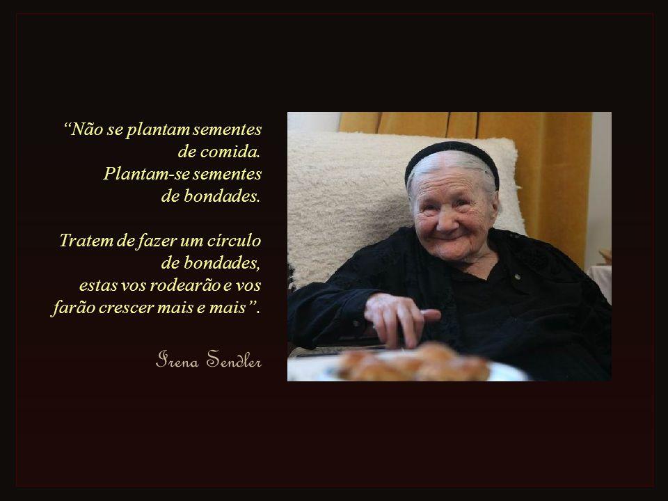 Irena Sendler Não se plantam sementes de comida.