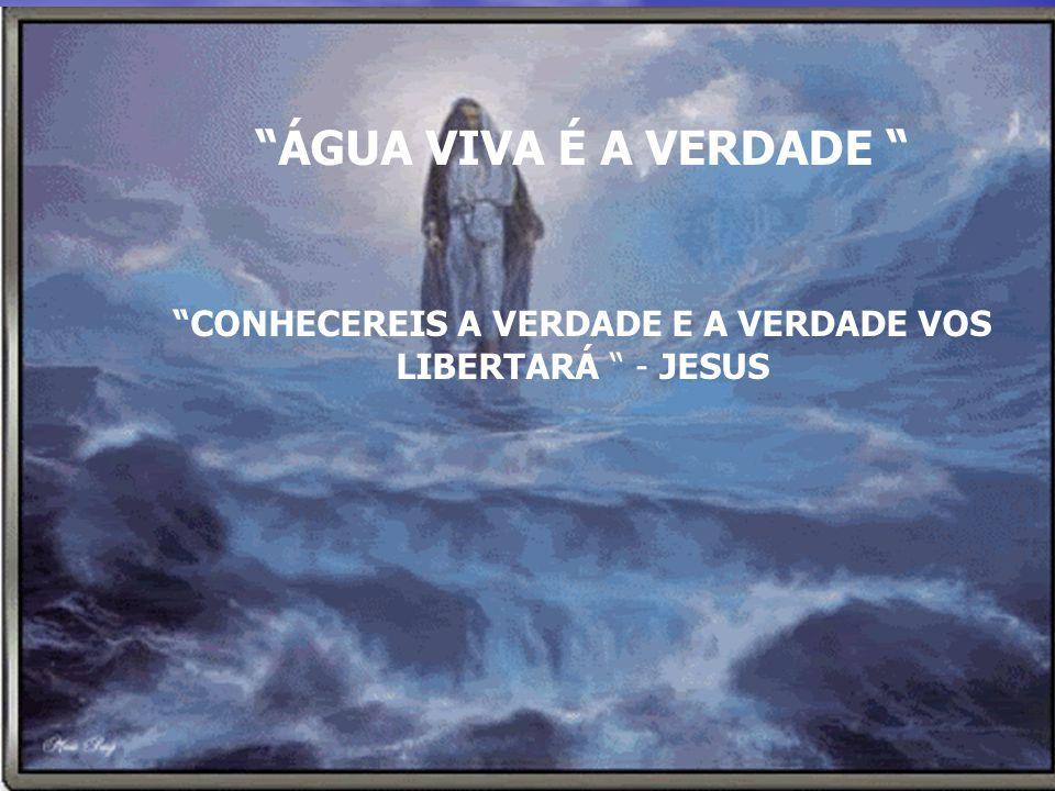 CONHECEREIS A VERDADE E A VERDADE VOS LIBERTARÁ - JESUS