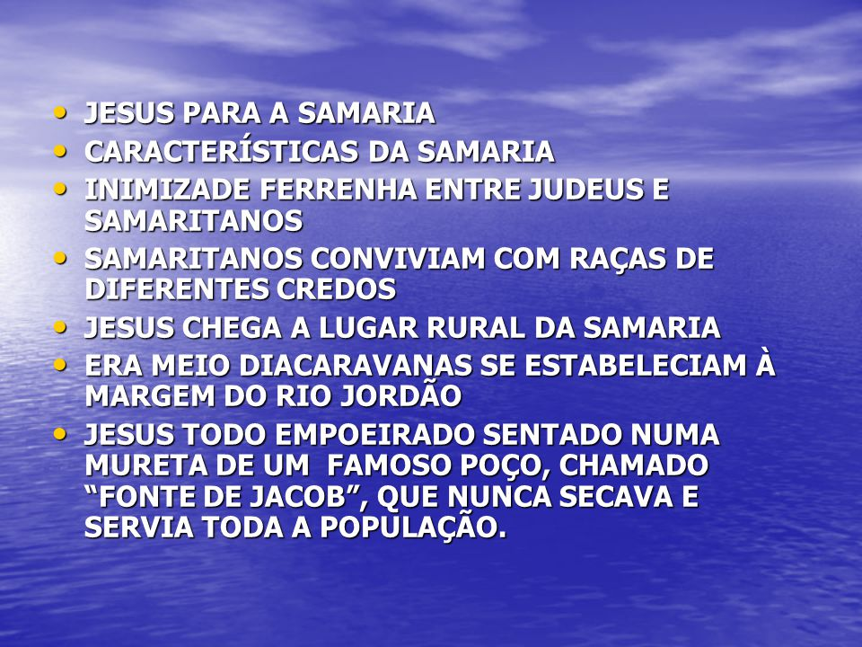 JESUS PARA A SAMARIA CARACTERÍSTICAS DA SAMARIA. INIMIZADE FERRENHA ENTRE JUDEUS E SAMARITANOS.