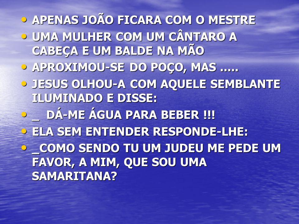 APENAS JOÃO FICARA COM O MESTRE