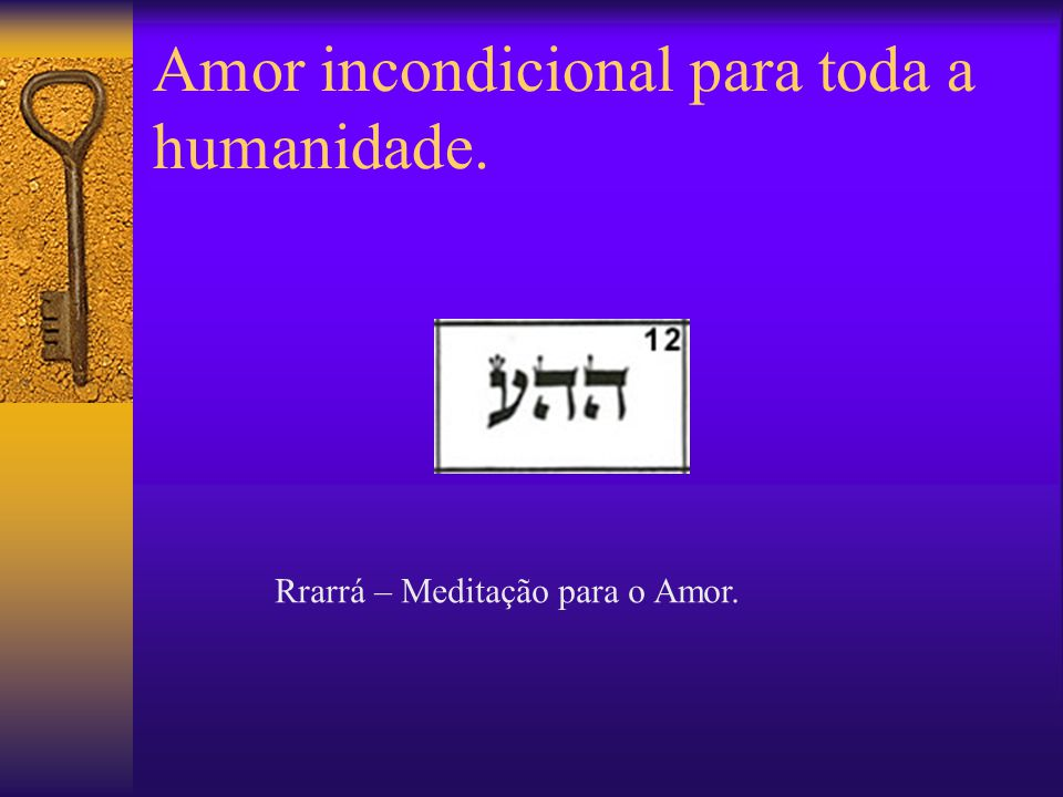 Amor incondicional para toda a humanidade.