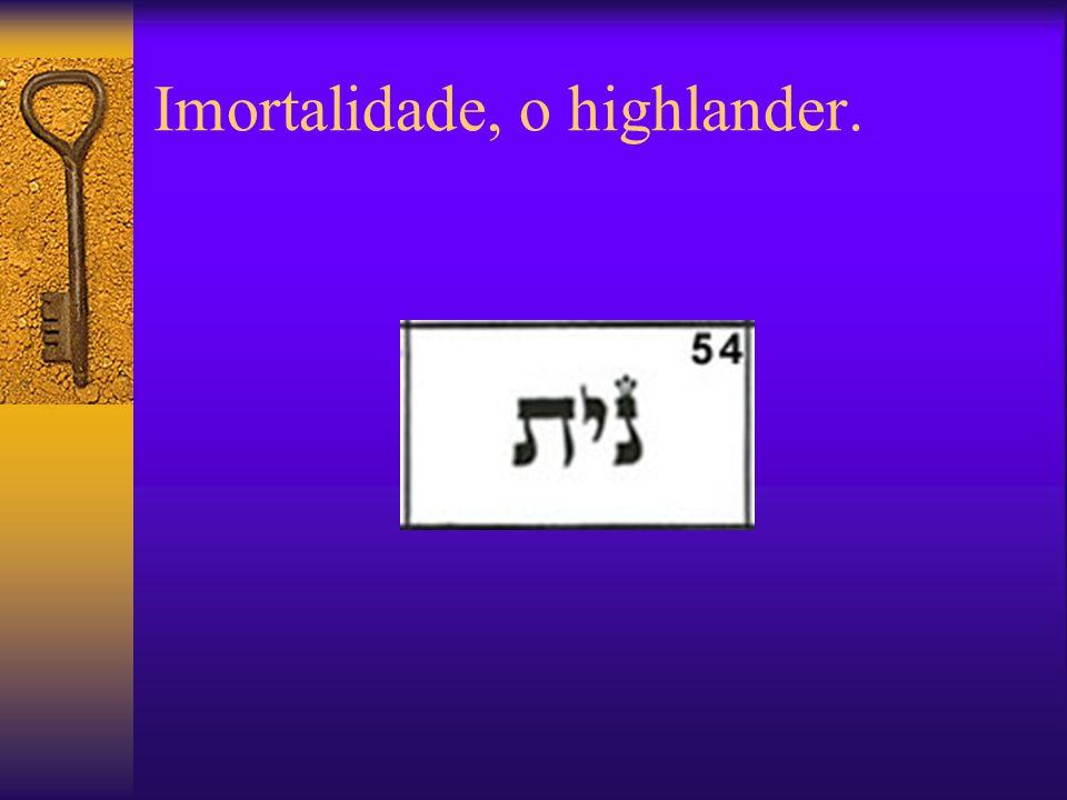 Imortalidade, o highlander.