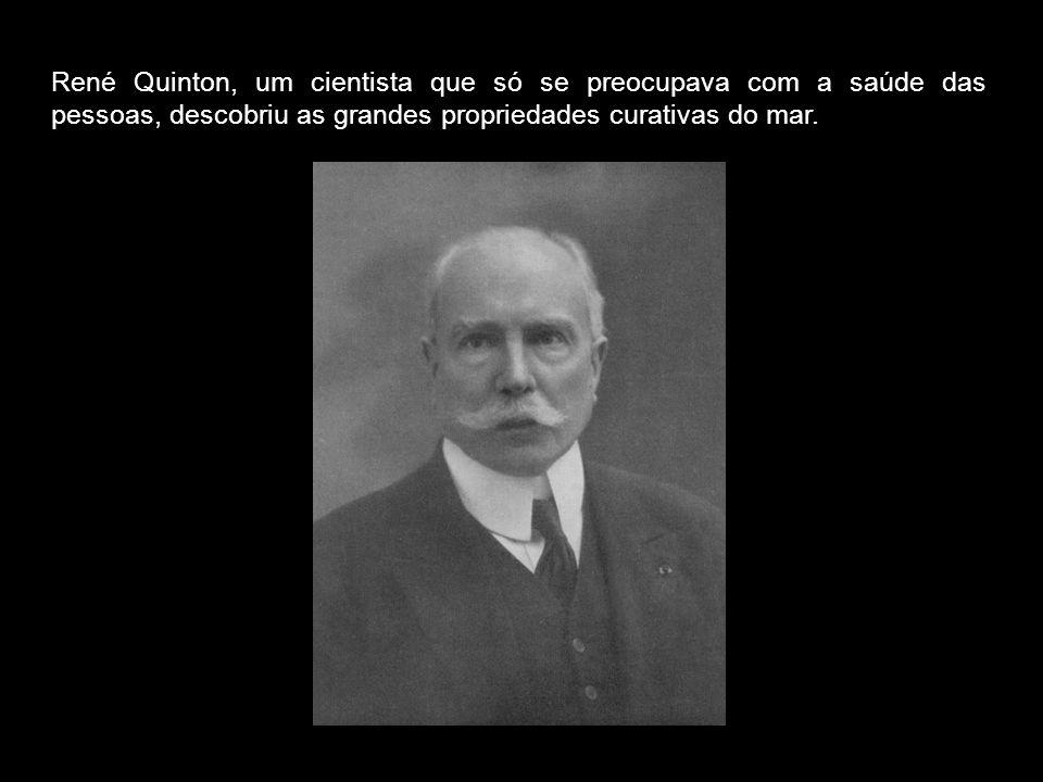 René Quinton, um cientista que só se preocupava com a saúde das pessoas, descobriu as grandes propriedades curativas do mar.