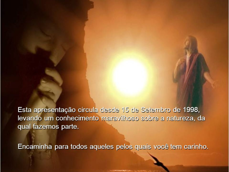 Esta apresentação circula desde 15 de Setembro de 1998, levando um conhecimento maravilhoso sobre a natureza, da qual fazemos parte.
