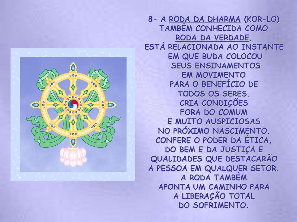 8- A RODA DA DHARMA (KOR-LO) TAMBÉM CONHECIDA COMO RODA DA VERDADE,