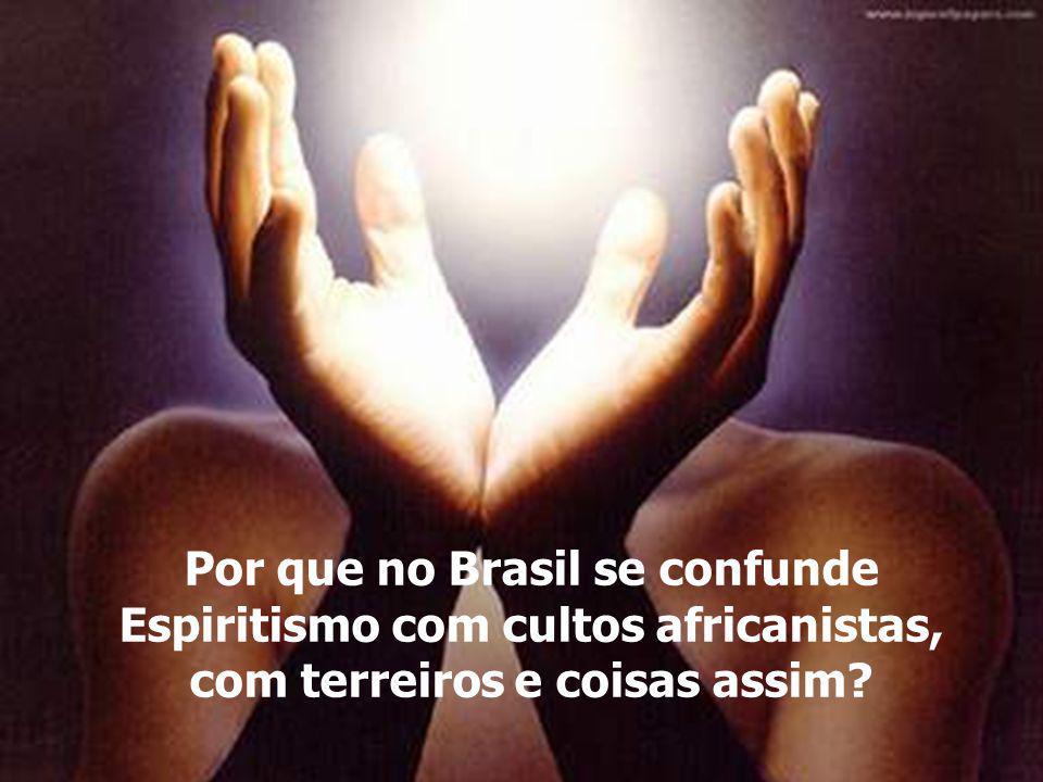 Por que no Brasil se confunde Espiritismo com cultos africanistas, com terreiros e coisas assim