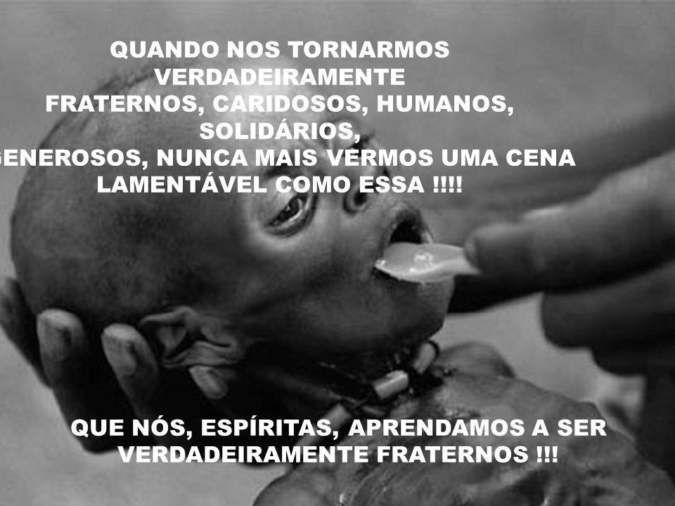 QUE NÓS, ESPÍRITAS, APRENDAMOS A SER VERDADEIRAMENTE FRATERNOS !!!