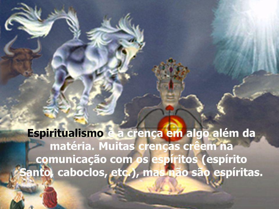 Espiritualismo é a crença em algo além da matéria
