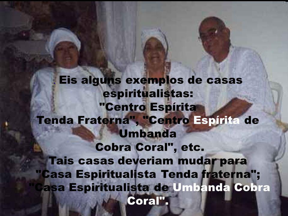. Eis alguns exemplos de casas espiritualistas: Centro Espírita