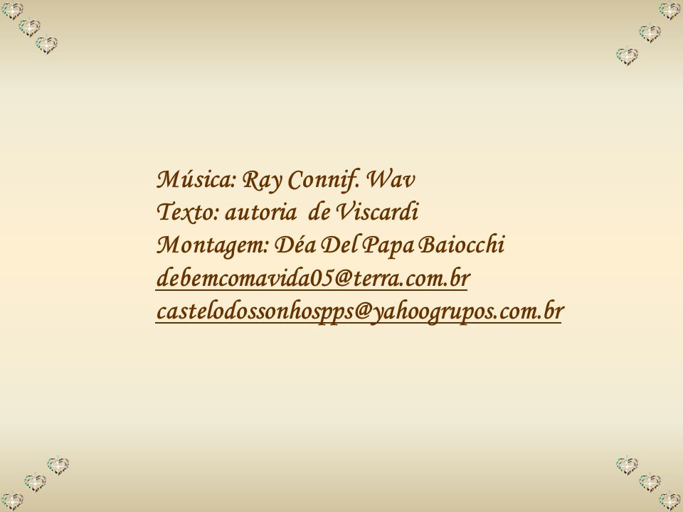 Música: Ray Connif. Wav Texto: autoria de Viscardi. Montagem: Déa Del Papa Baiocchi. debemcomavida05@terra.com.br.