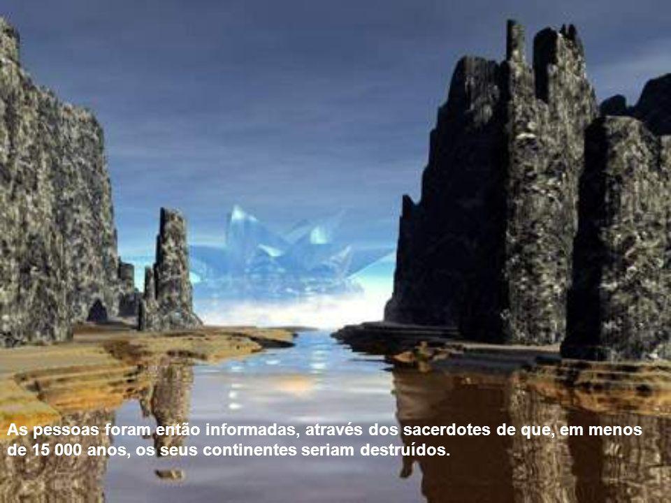 As pessoas foram então informadas, através dos sacerdotes de que, em menos de 15 000 anos, os seus continentes seriam destruídos.