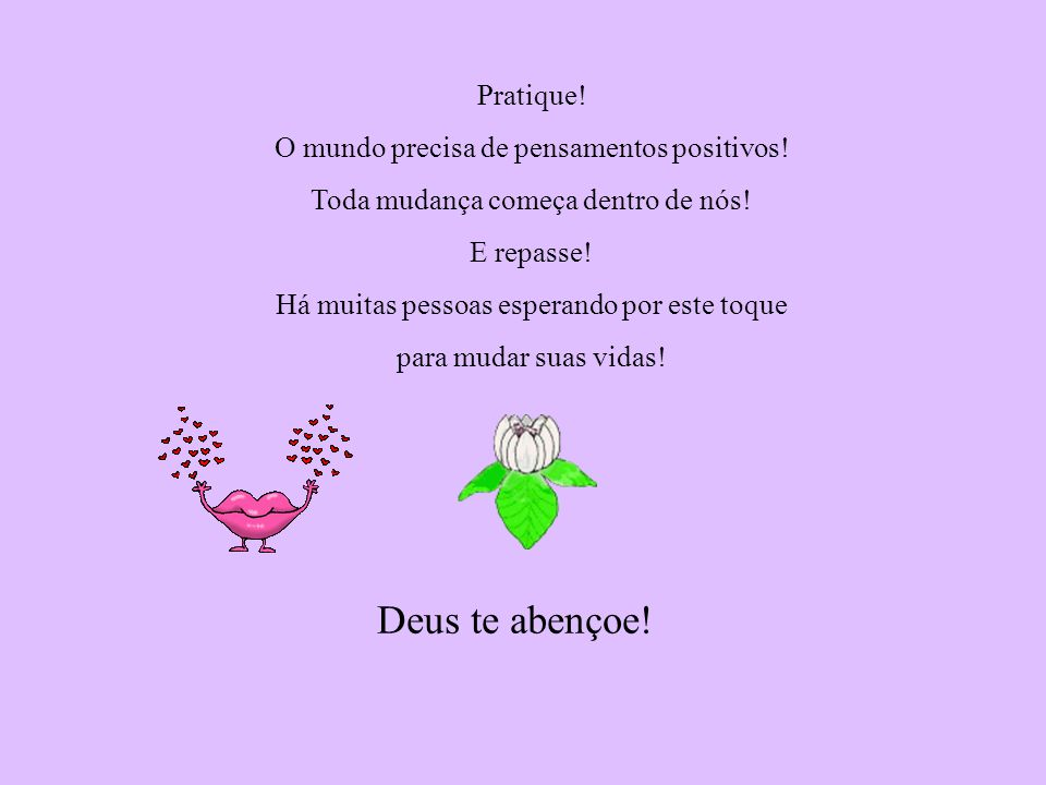 Deus te abençoe! Pratique! O mundo precisa de pensamentos positivos!