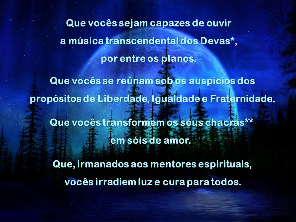 Que vocês sejam capazes de ouvir a música transcendental dos Devas*,