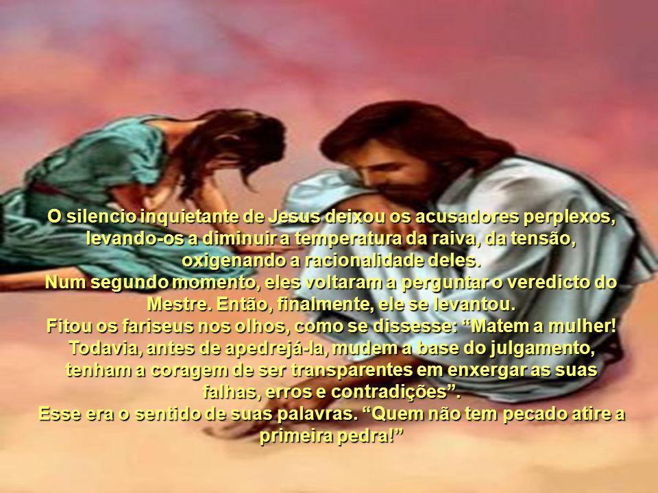 Fitou os fariseus nos olhos, como se dissesse: Matem a mulher!