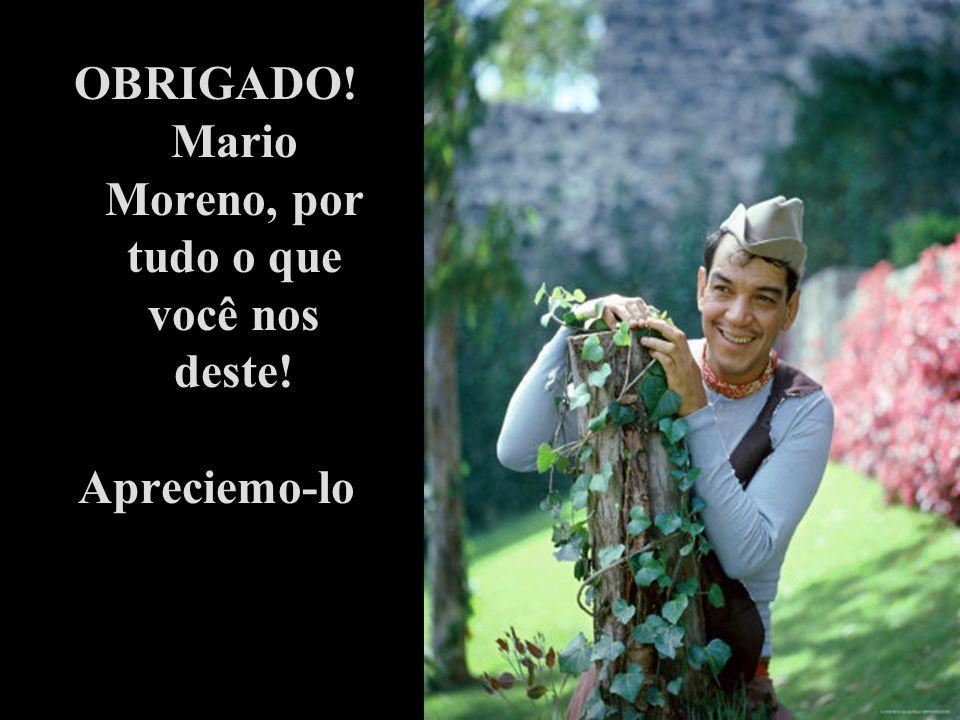 OBRIGADO! Mario Moreno, por tudo o que você nos deste!