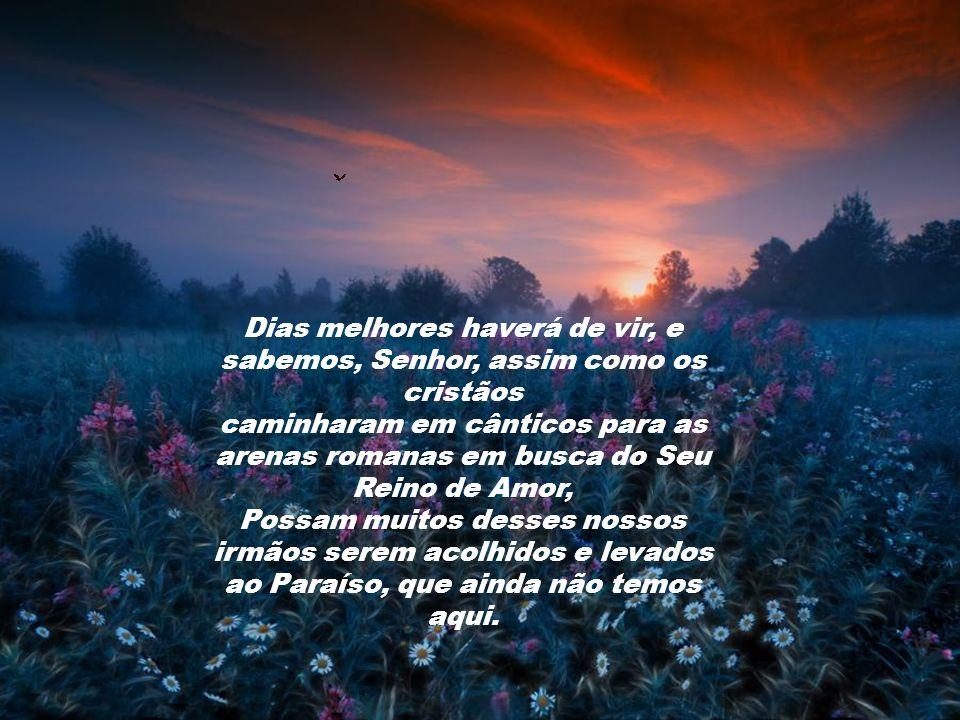 Dias melhores haverá de vir, e sabemos, Senhor, assim como os cristãos