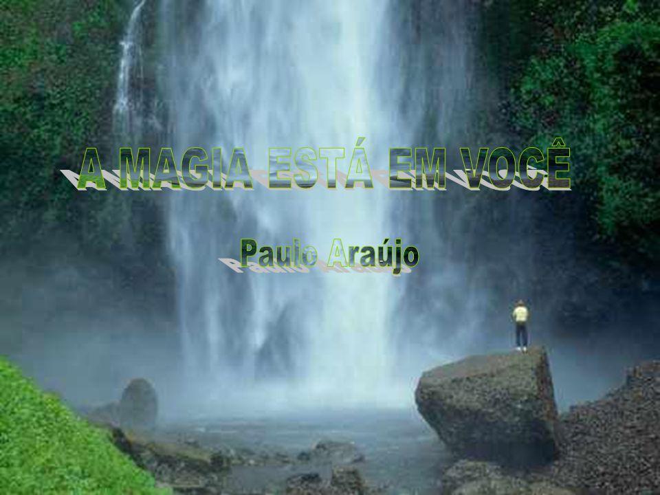 A MAGIA ESTÁ EM VOCÊ Paulo Araújo