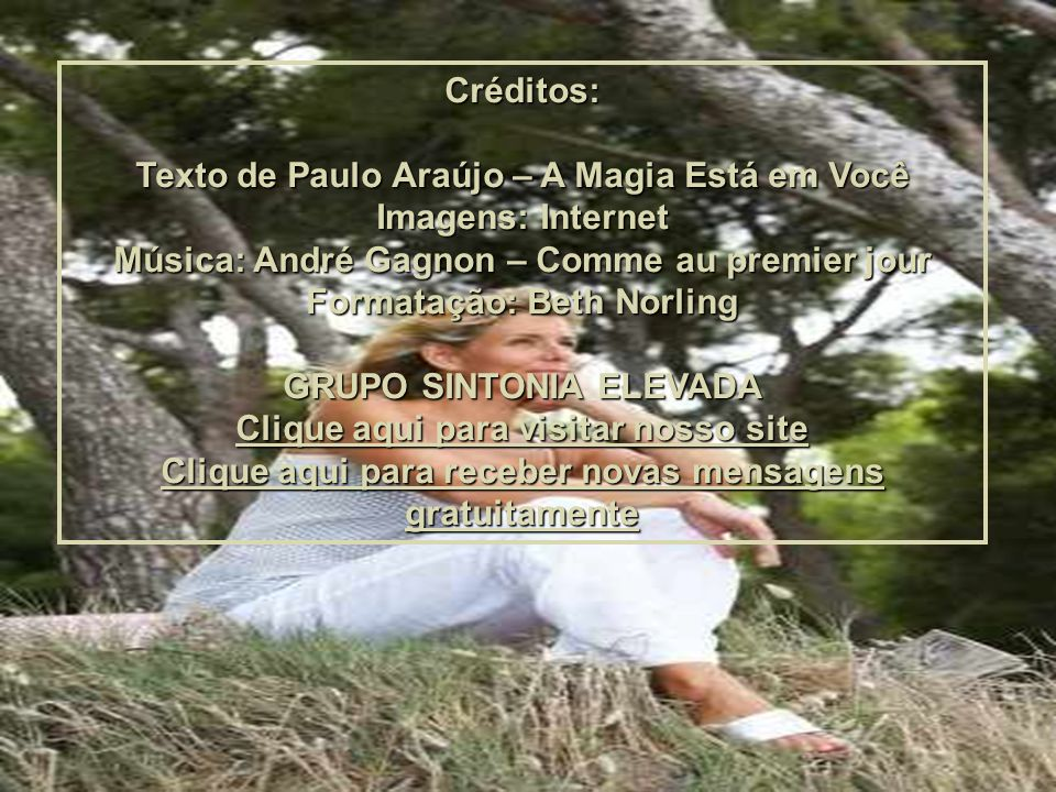 Texto de Paulo Araújo – A Magia Está em Você Imagens: Internet