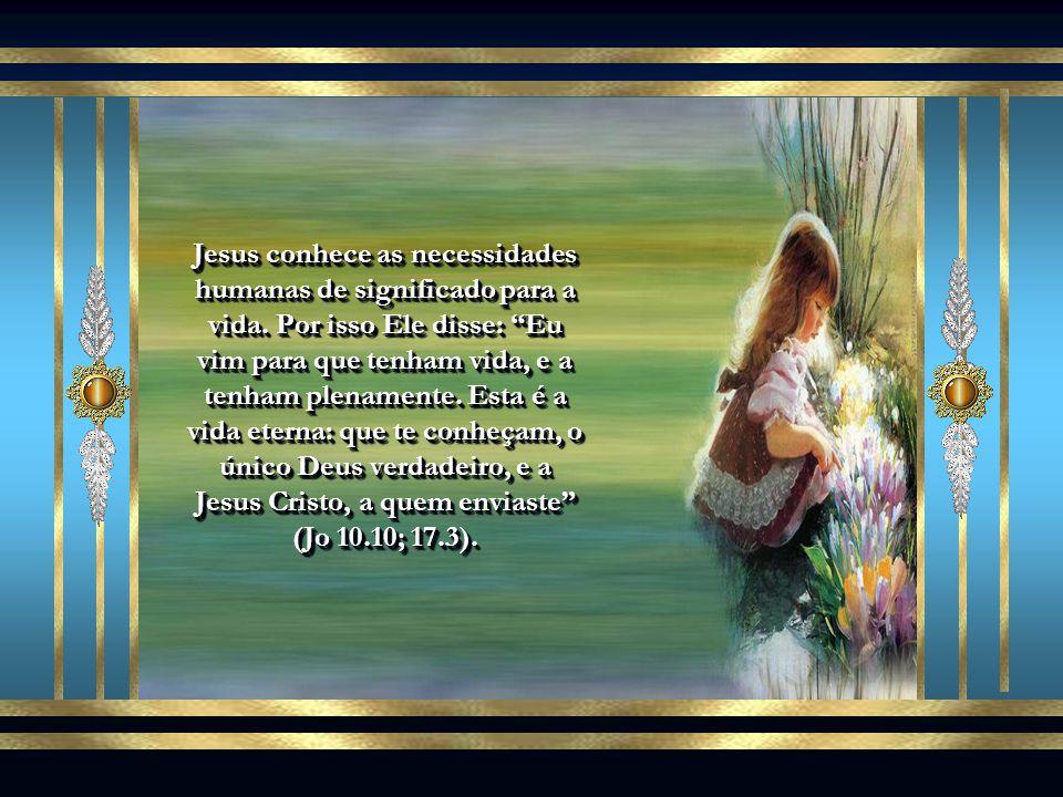 Jesus conhece as necessidades humanas de significado para a vida