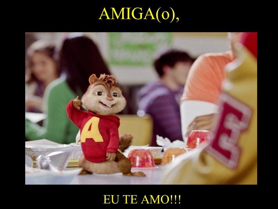 AMIGA(o), EU TE AMO!!!