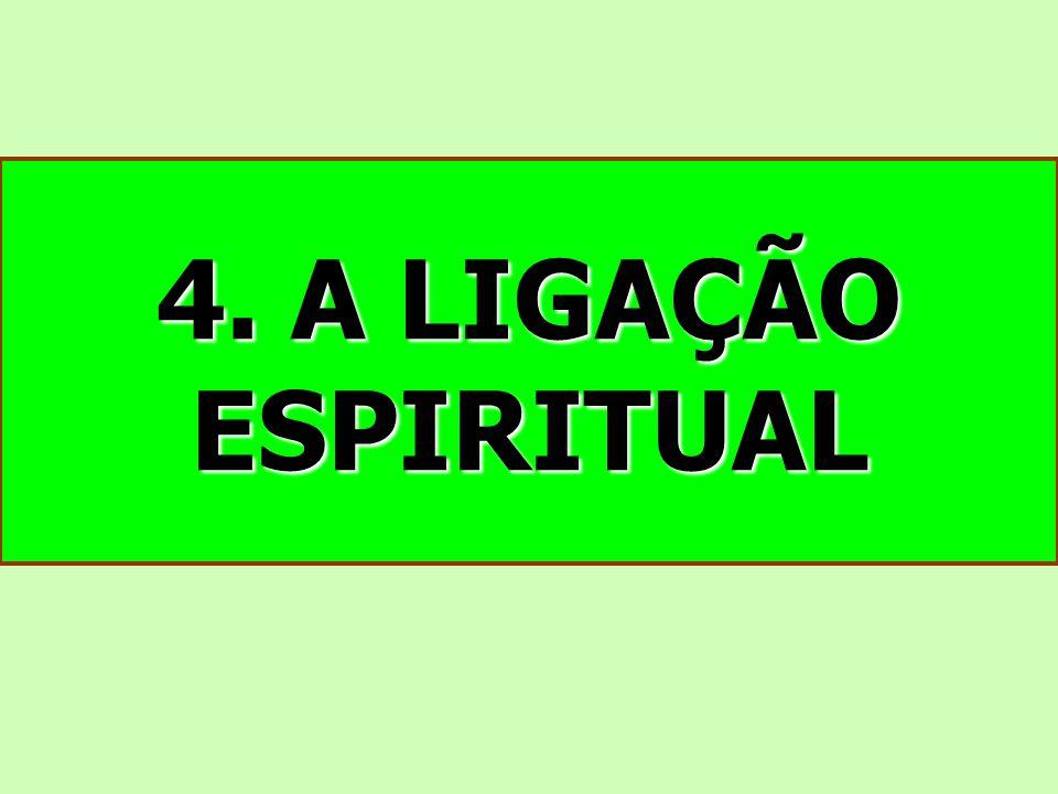 4. A LIGAÇÃO ESPIRITUAL