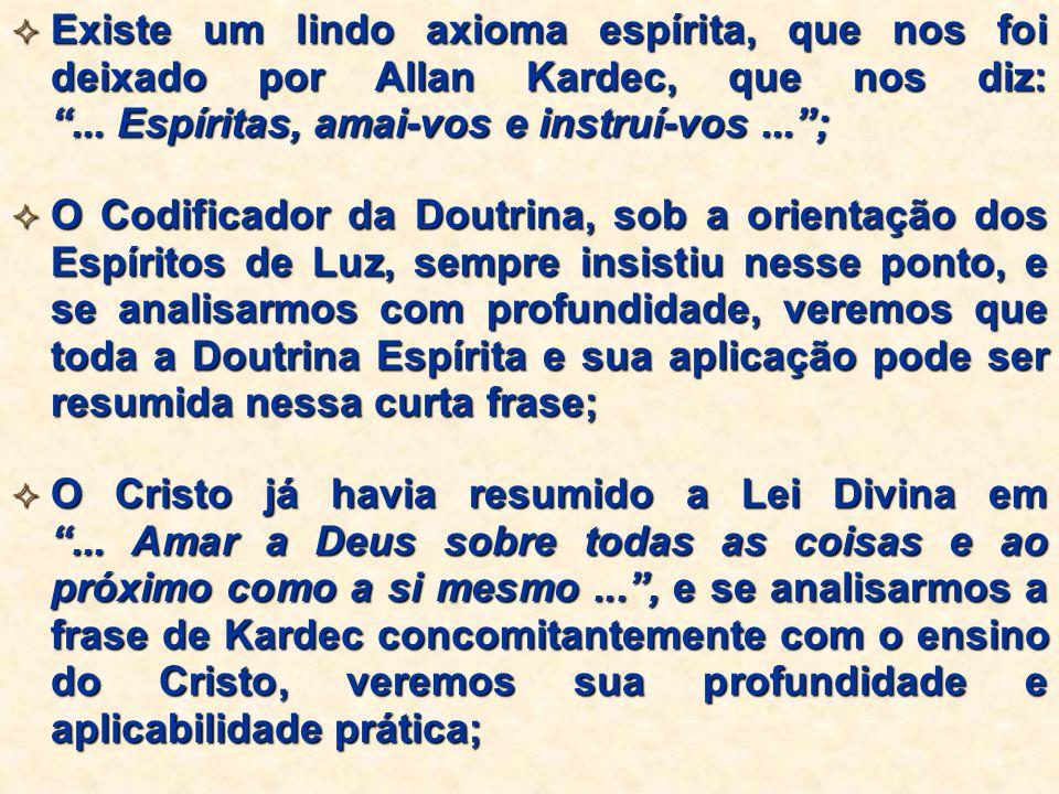 Existe um lindo axioma espírita, que nos foi deixado por Allan Kardec, que nos diz: ... Espíritas, amai-vos e instruí-vos ... ;