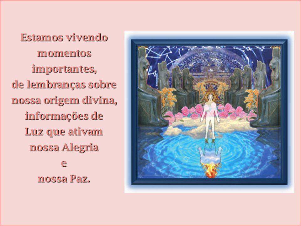 Estamos vivendo momentos. importantes, de lembranças sobre. nossa origem divina, informações de.