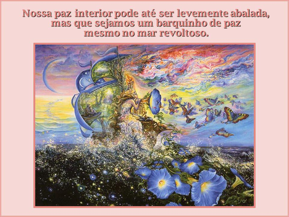 Nossa paz interior pode até ser levemente abalada,