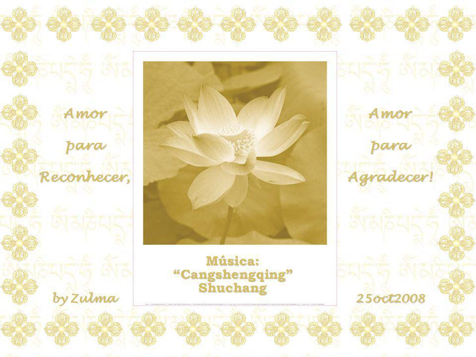 Amor para Reconhecer, Amor para Agradecer! Música: Cangshengqing